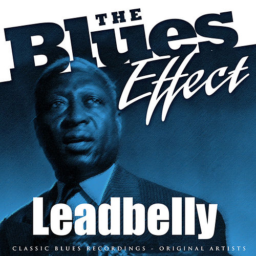 Play & Download The Blues Effect - Leadbelly by Leadbelly | Napster