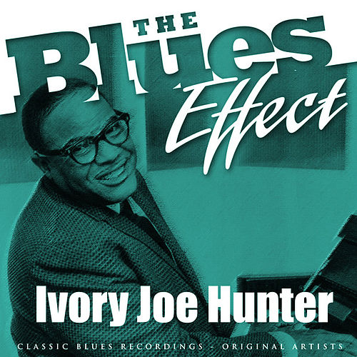 Play & Download The Blues Effect - Ivory Joe Hunter by Ivory Joe Hunter | Napster