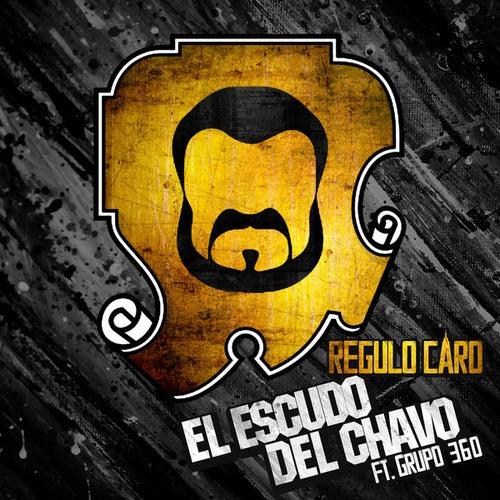 El Escudo Del Chavo (feat. Grupo 360) - Single by Regulo Caro