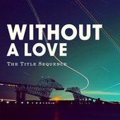 Play & Download Without a Love by The Title Sequence | Napster