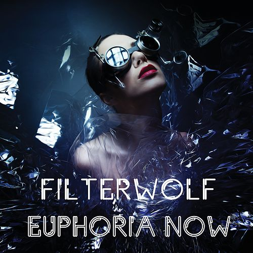 Euphoria Now by Filterwolf
