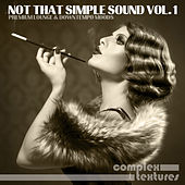 Play & Download Not That Simple Sound, Vol. 1 - Premium Lounge and Downtempo Moods by Various Artists | Napster