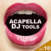 Play & Download Acapella DJ Tools, Vol. 10 by Various Artists | Napster