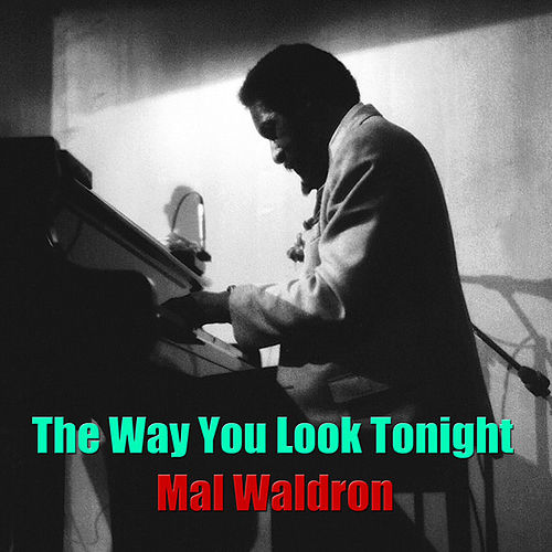 Play & Download The Way You Look Tonight by Mal Waldron | Napster