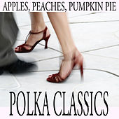 Play & Download Apples, Peaches, Pumpkin Pie: Polka Classics by The O'Neill Brothers Group | Napster