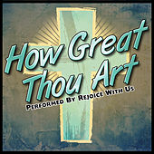 How Great Thou Art by Rejoice