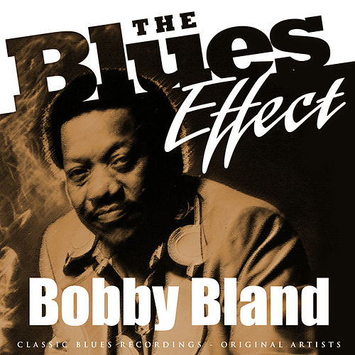 Play & Download The Blues Effect - Bobby Bland by Bobby Blue Bland | Napster