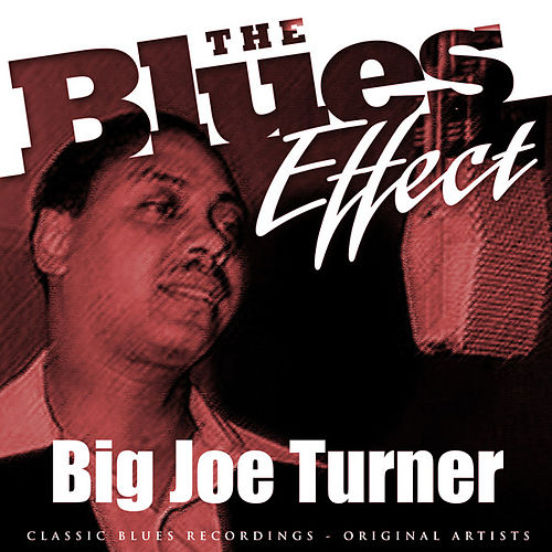 Play & Download The Blues Effect - Big Joe Turner by Big Joe Turner | Napster