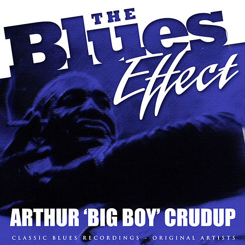 The Blues Effect - Arthur 'Big Boy' Crudup by Arthur