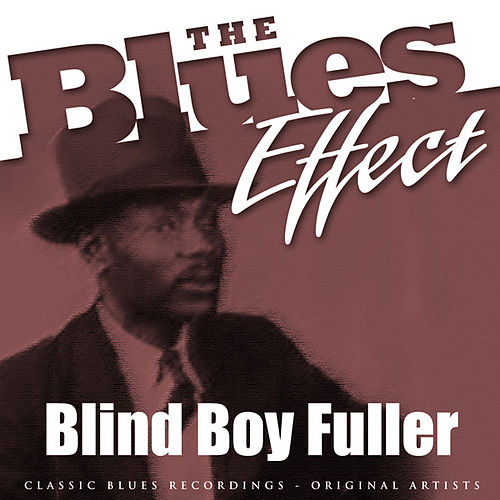 Play & Download The Blues Effect - Blind Boy Fuller by Blind Boy Fuller | Napster