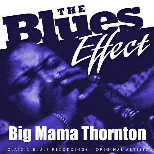 Play & Download The Blues Effect - Big Mama Thornton by Big Mama Thornton | Napster