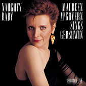 Naughty Baby: Maureen McGovern Sings Gershwin by Maureen McGovern