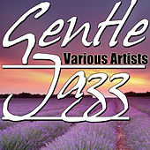 Gentle Jazz by Various Artists