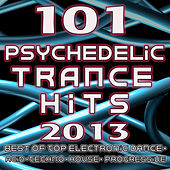 Play & Download 101 Psychedelic Trance Hits 2013 - Best of Goa Trance, Hard Dance, Fullon, Progressive, Tech Trance, Acid House, Edm, Rave Music by Psytrance | Napster