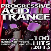 Progressive Acid Trance 100 Hits 2013 - Best of Top Electronic Dance, Hard Acid Techno, Progressive Tech House, Rave Music Anthem by Various Artists
