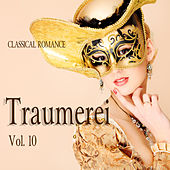 Play & Download Classical Romance: Traumerei, Vol. 10 by Various Artists | Napster