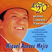 Play & Download Los 20 Mejores Corridos y Rancheras de Miguel Aceves Mejía by Miguel Aceves Mejia | Napster
