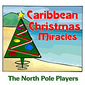 Play & Download Caribbean Christmas Miracles by The North Pole Players | Napster