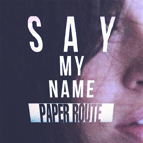 Play & Download Say My Name by Paper Route | Napster