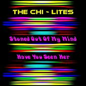 Play & Download Stoned out of My Mind by The Chi-Lites | Napster