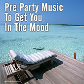 Play & Download Pre Party Music to Get You in the Mood by Various Artists | Napster