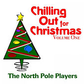 Chilling Out for Christmas Volume One by The North Pole Players