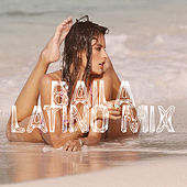 Play & Download Baila Latino Mix by Various Artists | Napster