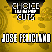 Choice Latin Pop Cuts by Jose Feliciano