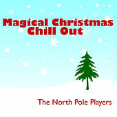 Play & Download Magical Christmas Chill Out by The North Pole Players | Napster