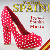 Play & Download You Need Spain! Typical Spanish Music by Various Artists | Napster