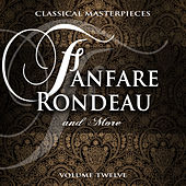 Classical Masterpieces: Fanfare Rondeau & More, Vol. 12 by Various Artists