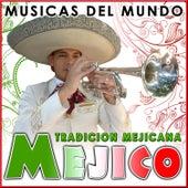 Méjico. Tradición Mejicana. Músicas del Mundo by Various Artists