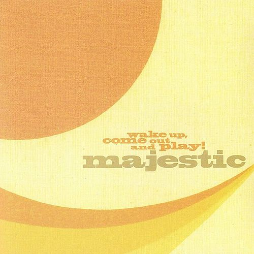 Play & Download Wake Up, Come Out and Play! by Majestic | Napster