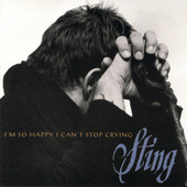 I'm So Happy I Can't Stop Crying by Sting