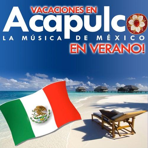 Play & Download Vacaciones en Acapulco. La Música de México en Verano by Various Artists   Napster