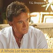 Play & Download A Whole Lot More Like Christmas by T.G. Sheppard | Napster