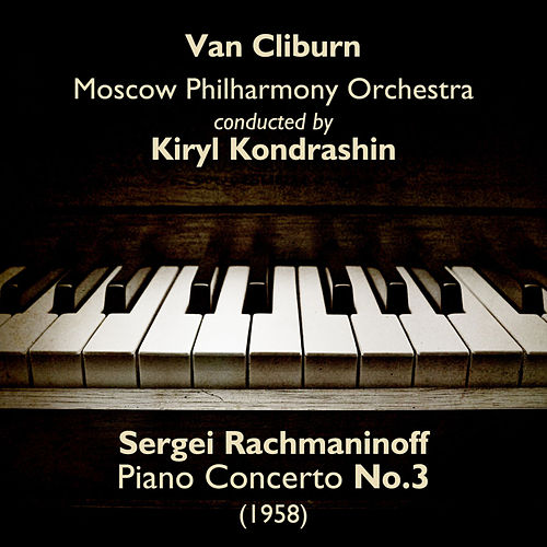 Play & Download Sergei Rachmaninoff - Piano Concerto No.3 (1958) by Van Cliburn | Napster