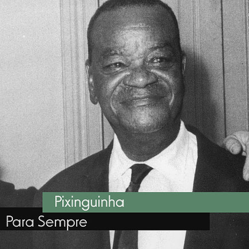 Play & Download Para Sempre by Pixinguinha | Napster