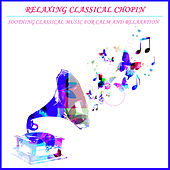 Relaxing Classical Chopin: Soothing Classical Music For Calm and Relaxation by Various Artists