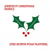Play & Download Perfect Christmas Music by The North Pole Players | Napster