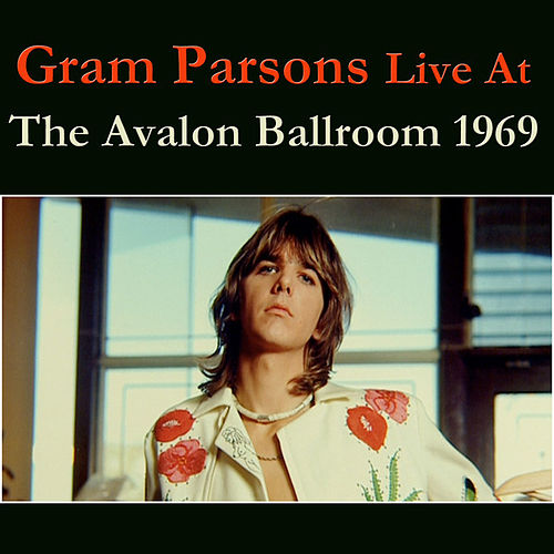 Gram Parsons Live At The Avalon Ballroom 1969 (Live) by Gram Parsons