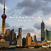 Play & Download Best of Deep and Chill House (Shangai Edition) by Various Artists | Napster