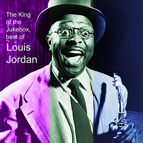 The King of the Jukebox: Best of Louis Jordam by Louis Jordan