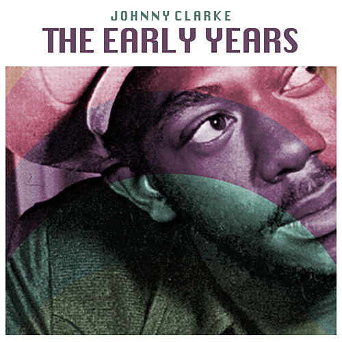 Play & Download The Early Years by Johnny Clarke | Napster