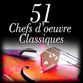 Play & Download 51 Chefs d'oeuvre Classiques by Le grand orchestre classique | Napster