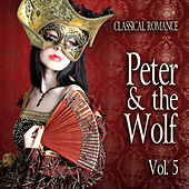 Play & Download Classical Romance: Peter & The Wolf, Vol. 5 by Various Artists | Napster