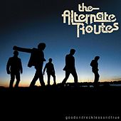 Play & Download Good And Reckless And True by The Alternate Routes | Napster