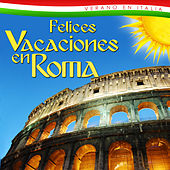 Play & Download Felices Vacaciones en Roma. Verano en Italia by Various Artists | Napster