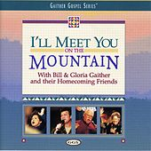 Play & Download I'll Meet You on the Mountain by Bill & Gloria Gaither | Napster