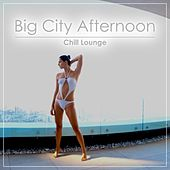 Play & Download Big City Afternoon - Chill Lounge by Various Artists | Napster